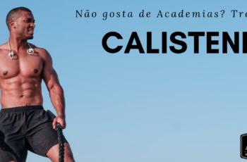 Calistenia: Exercícios para Emagrecer, Construir e Definir os Músculos Sem Ir à Academia!