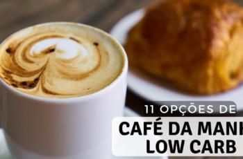 Café da Manhã Low Carb: O que Comer? Veja as 11 Melhores Opções