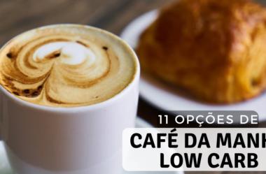 Café da Manhã Low Carb: Veja as 11 Melhores Opções