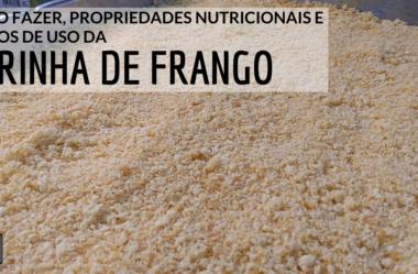 Farinha de Frango: Como Fazer, Propriedades Nutricionais e Como Usar