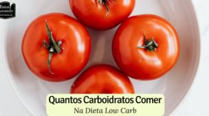 quantos-carboidratos-comer-na-low-carb